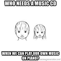 The Purest People in the World - who needs a music cd when we can play our own music on piano?