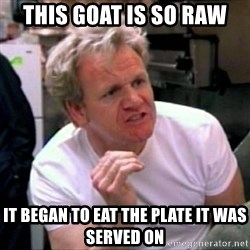 Gordon Ramsay - This goat is so raw it began to eat the plate it was served on