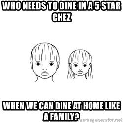 The Purest People in the World - who needs to dine in a 5 star chez when we can dine at home like a family?