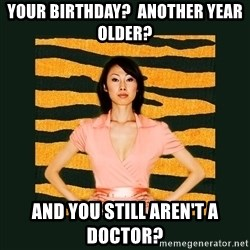 Tiger Mom - Your birthday?  Another year older? And you still aren't a doctor?