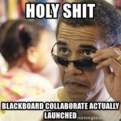Obamawtf - Holy SHit Blackboard Collaborate Actually launched
