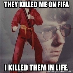 PTSD Karate Kyle - they killed me on fifa i killed them in life.