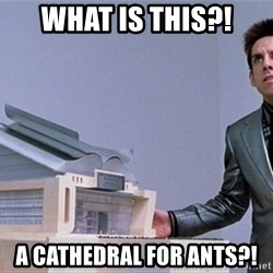 center for ants - What is this?! A Cathedral for ants?!