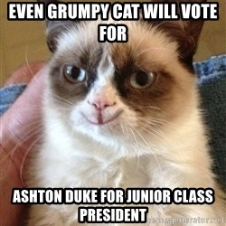 Grumpy Cat Happy Version - Even Grumpy cat will vote for  ashton duke for junior class president