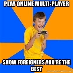 Annoying Gamer Kid - play online multi-player show foreigners you're the best