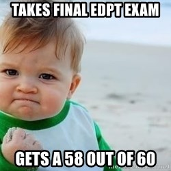 fist pump baby - Takes Final edpt exam gets a 58 out of 60
