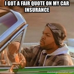 Good Day Ice Cube - i got a fair quote on my car insurance