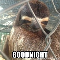 Creepy Sloth Rape -  Goodnight