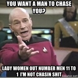star trek wtf - You Want A Man to chase you? Lady Women out number men 11 to 1  I'm not chasin Shit