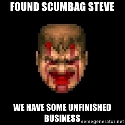 Bloody Doom Guy - found scumbag steve we have some unfinished business