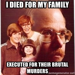 Vengeance Dad - i died for my family executed for their brutal murders