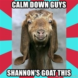 Gloating Goat - Calm dOwn gUys Shannon's goat this