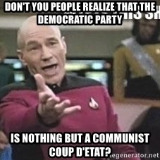 Patrick Stewart WTF - Don't you people realize that the democratic Party  is Nothing but a communist coup d'eTat?