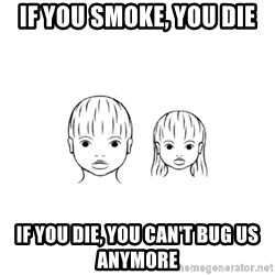 The Purest People in the World - if you smoke, you die if you die, you can't bug us anymore
