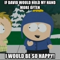 So Happy - If david would hold my hand more often I would be so happy!