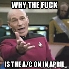 Picard Wtf - Why the fuck is the A/C on in April