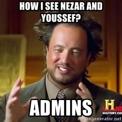 Ancient Aliens - How I see Nezar and Youssef? ADMINS
