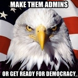 American Pride Eagle - MAKE THEM ADMINS or get ready for democracy