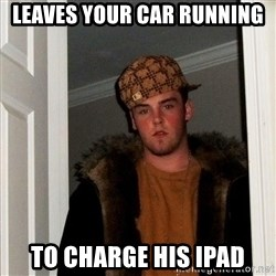 Scumbag Steve - leaves your car running to charge his ipad
