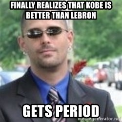 ButtHurt Sean - Finally realizes that kobe is better than lebron Gets period