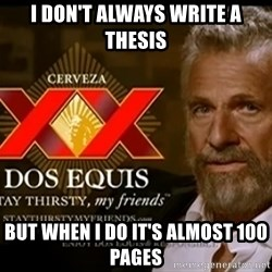 Dos Equis Man - I don't always write a thEsis But when I do it's almost 100 pages
