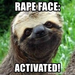 Sarcastic Sloth - RAPE FACE: ACTIVATED!