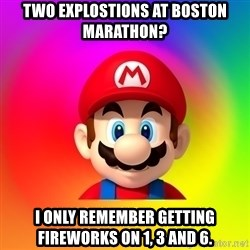 Mario Says - Two explostions at boston marathon? I only remember getting fireworks on 1, 3 and 6.