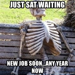 Waiting Skeleton - just sat waiting new job soon...any year now