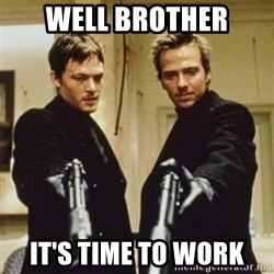 boondock saints - Well brother It's time to work