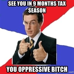 Freedom Meme - See you in 9 months tax season you oppressive bitch