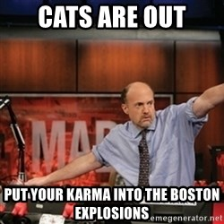 Jim Kramer Mad Money Karma - Cats are out Put your karma into the boston explosions
