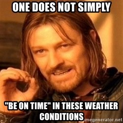 "One Does Not Simply - one does not simply ""be on time"" in these weather conditions"