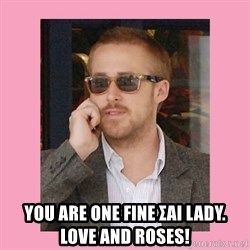 Hey Girl -  You are one Fine ΣAI Lady.      Love And Roses!