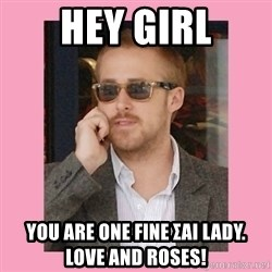 Hey Girl - Hey girl You are one Fine ΣAI Lady.          Love and Roses!