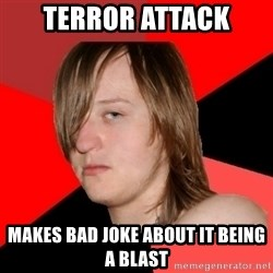 Bad Attitude Teen - terror attack makes bad joke about it being a blast