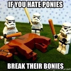 Beating a Dead Horse stormtrooper - If you HAte PoNIES Break Their Bonies