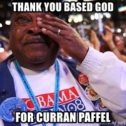 Thank You Based God - Thank you based god for curran paffel