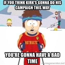 South Park Ski Teacher - If you think kirk's gonna do his campaign this way you're gonna have a bad time