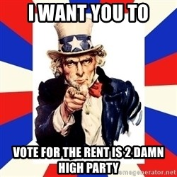 uncle sam i want you - i want you to vote for the rent is 2 damn high party