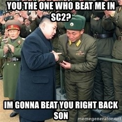 Hungry Kim Jong Un - You the one who beat me in sc2? im gonna beat you right back son