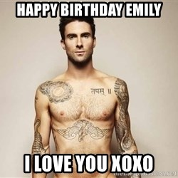 Adam Levine - happy birthday emily I love you xoxo