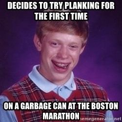 Bad Luck Brian - Decides to try planking for the first time On a garbage can at the Boston Marathon
