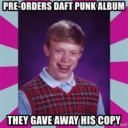 brian bad news - Pre-Orders Daft Punk Album They gave away his copy