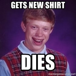 Bad Luck Brian - gets new shirt dies