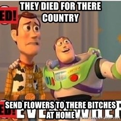 Toy Story Everywhere - they died for there country send flowers to there bitches at home