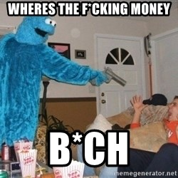 Bad Ass Cookie Monster - wheres the f*Cking money b*ch