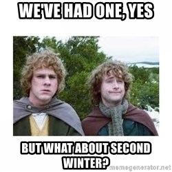 Merry and Pippin - We've had one, yes But what about second winter?