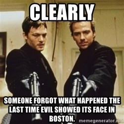 boondock saints - Clearly someone forgot what happened the last time evil showed its face in boston.