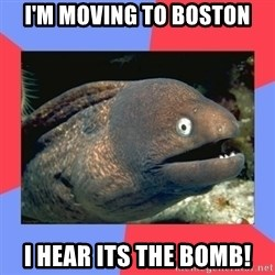 Bad Joke Eels - I'm moving to boston I hear its the bomb!