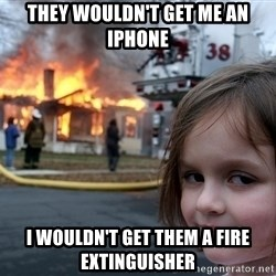 Disaster Girl - they wouldn't get me an iphone i wouldn't get them a fire extinguisher